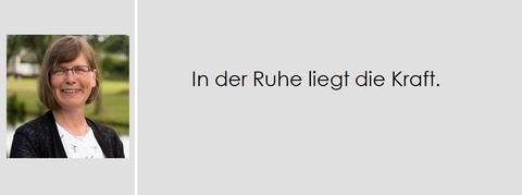 Motto Birgit Ernst, In der Ruhe liegt die Kraft.