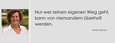 Motto Katrin Schmidtke, Nur wer seinen eigenen Weg geht, kann von niemandenm überholt werden.