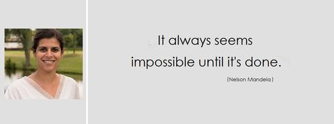 Motto Prabhpreet Chadha Gebauer, It always seems impossible until t´s doen. Von Nelson Mandela